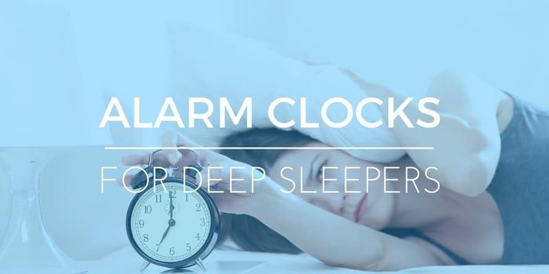 BEST ALARM CLOCKS FOR DEEP SLEEPERS