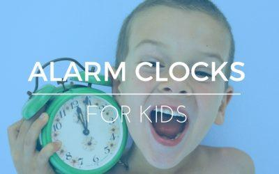 Best Alarm Clock For Kids: Wake 'Em Up Nice & EARLY!