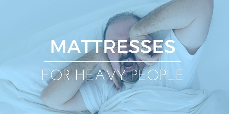 Best Mattress For Heavy People: Advice for Ultimate Comfort