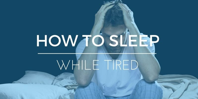 HOW TO SLEEP WHILE TIRED