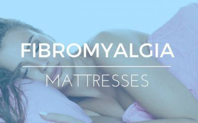 Best Mattress For Fibromyalgia: Reviews & Advice