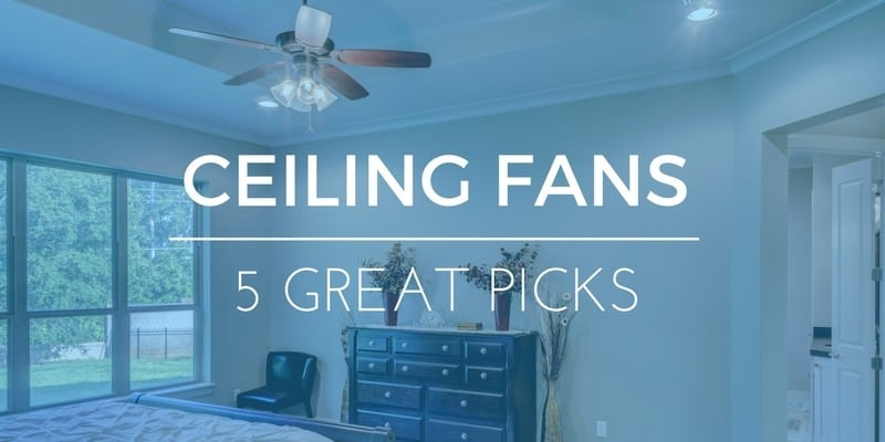 Hate Sleeping Sweaty? Here are 5 Best Bedroom Ceiling Fans to Cool You Off
