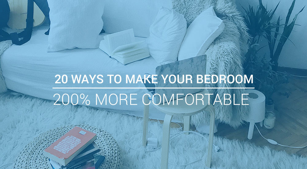20 Ways to Make Your Bedroom 200% More Comfortable (without Buying a Mattress)