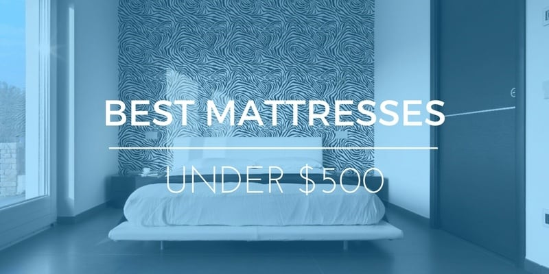 Best Mattresses Under $500 – Comfortable Sleep on a Tight Budget