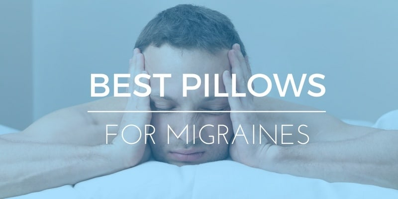 BEST PILLOWS FOR MIGRAINE HEADACHES - NECK PAIN