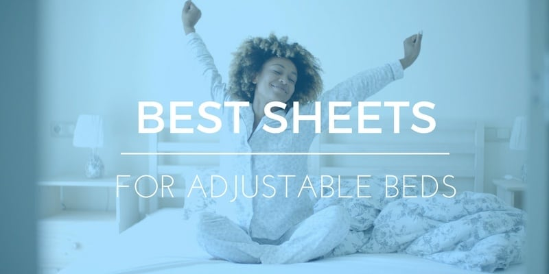 BEST SHEETS FOR ADJUSTABLE BEDS