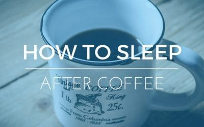 How To Sleep After Caffeine –  5 Tips To Get To Sleep After Lots of Coffee