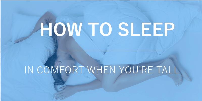 How to sleep in comfort when you're tall