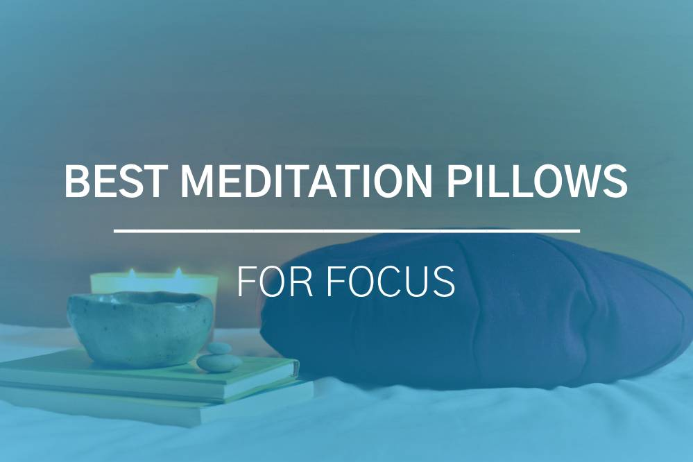 Best Meditation Pillow for Focus and Concentration