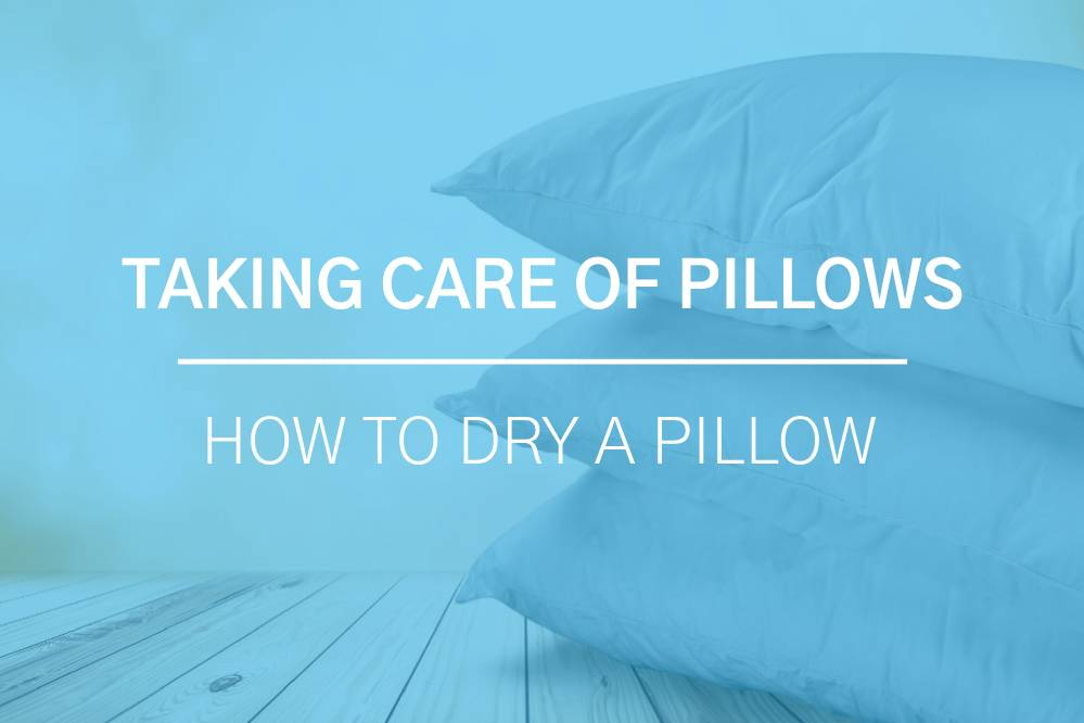 How to Dry My Pillow: Taking Care of the Pillow Fill