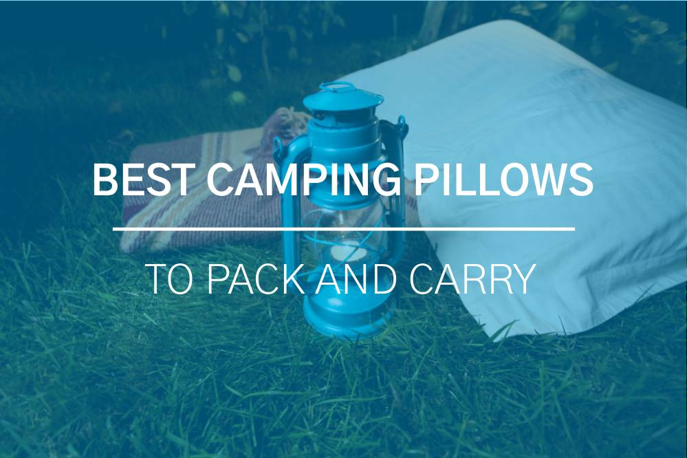Best Camping Pillows to Pack and Carry