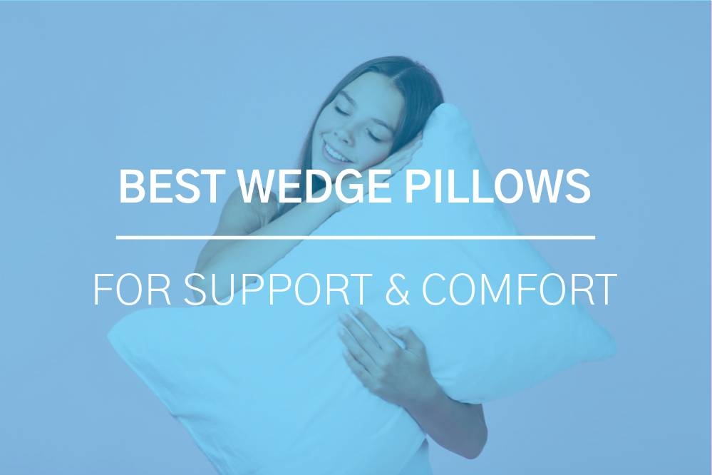 Best Wedge Pillows for Support and Comfort