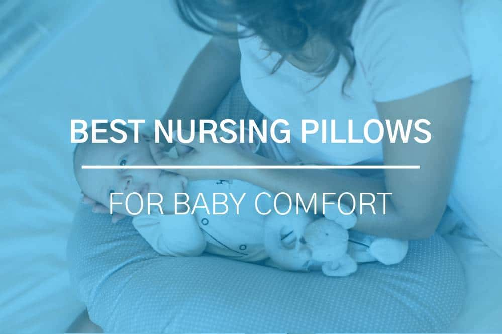 Best Nursing Pillows for Moms and Babys Comfort